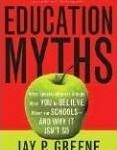 Education Myths: What Special Interest Groups Want You to Believe About our Schools - And Why It Isn't So
