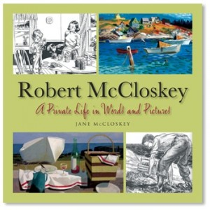 Robert McCloskey: A Private Life in Words and Pictures