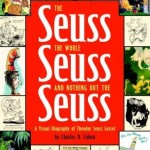 The Seuss, the Whole Seuss, and Nothing But the Seuss: a Visual Biography of Theodor Seuss Geisel