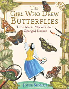 girl who drew butterflies maria merians art changed science joyce sidman robert f sibert informational book award winner 2019