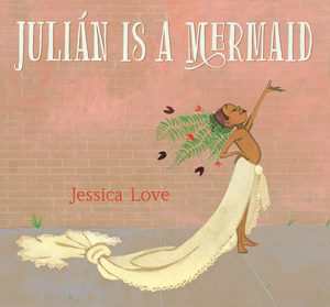 julian is a mermaid jessica love 2019 stonewall book award winner