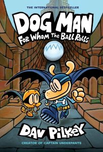 dog-man-dogman-for-whom-the-ball-rolls-dav-pilkey-preorder-presale